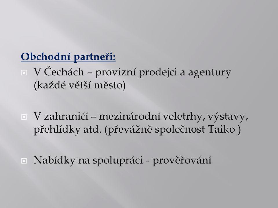 Obchodní partneři:  V Čechách – provizní prodejci a agentury (každé větší město)  V zahraničí – mezinárodní veletrhy, výstavy, přehlídky atd. (převá