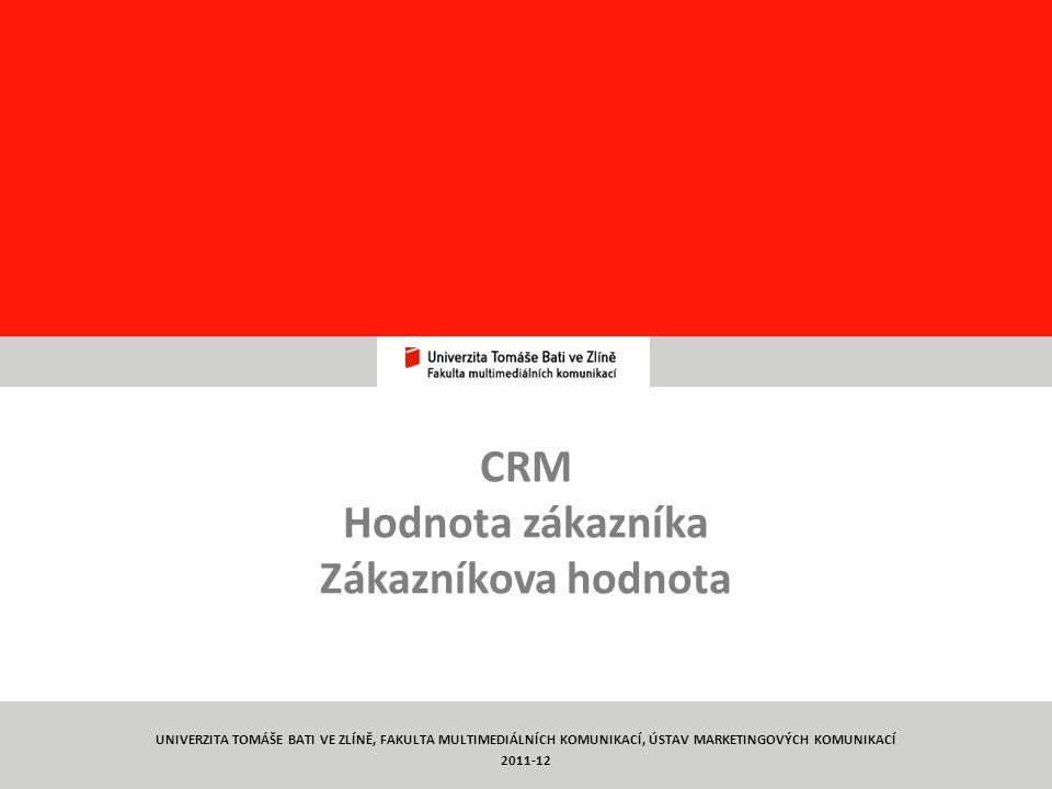 2 CRM Hodnota zákazníka Zákazníkova hodnota UNIVERZITA TOMÁŠE BATI VE ZLÍNĚ, FAKULTA MULTIMEDIÁLNÍCH KOMUNIKACÍ, ÚSTAV MARKETINGOVÝCH KOMUNIKACÍ 2011-12