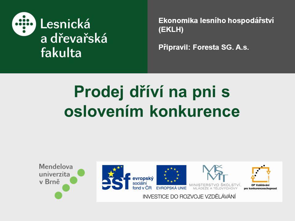 Prodej dříví na pni s oslovením konkurence Ekonomika lesního hospodářství (EKLH) Připravil: Foresta SG. A.s.