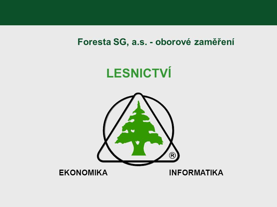 Foresta SG, a.s. - oborové zaměření LESNICTVÍ EKONOMIKAINFORMATIKA