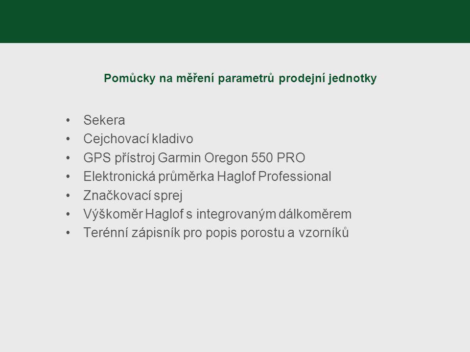 Pomůcky na měření parametrů prodejní jednotky Sekera Cejchovací kladivo GPS přístroj Garmin Oregon 550 PRO Elektronická průměrka Haglof Professional Z