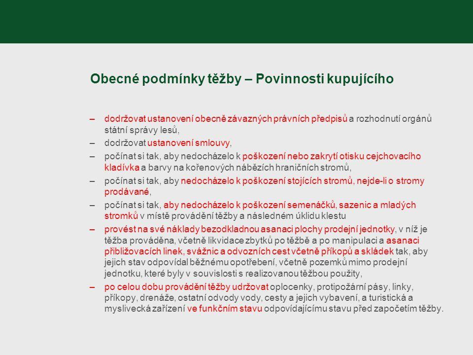 Obecné podmínky těžby – Povinnosti kupujícího –dodržovat ustanovení obecně závazných právních předpisů a rozhodnutí orgánů státní správy lesů, –dodržo
