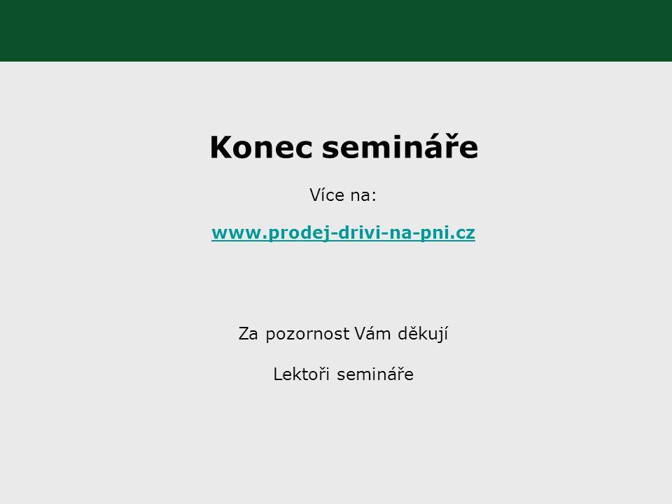 Konec semináře Více na: www.prodej-drivi-na-pni.cz Za pozornost Vám děkují Lektoři semináře
