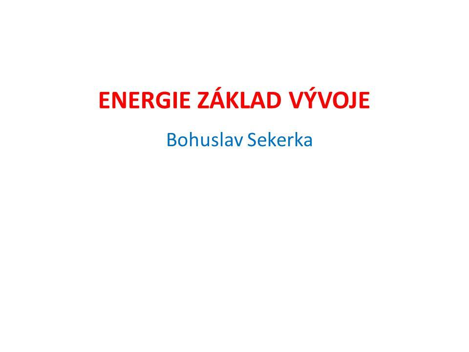 ENERGIE ZÁKLAD VÝVOJE Bohuslav Sekerka