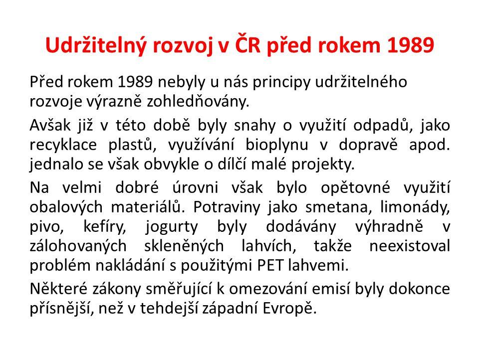 Udržitelný rozvoj v ČR před rokem 1989 Před rokem 1989 nebyly u nás principy udržitelného rozvoje výrazně zohledňovány. Avšak již v této době byly sna