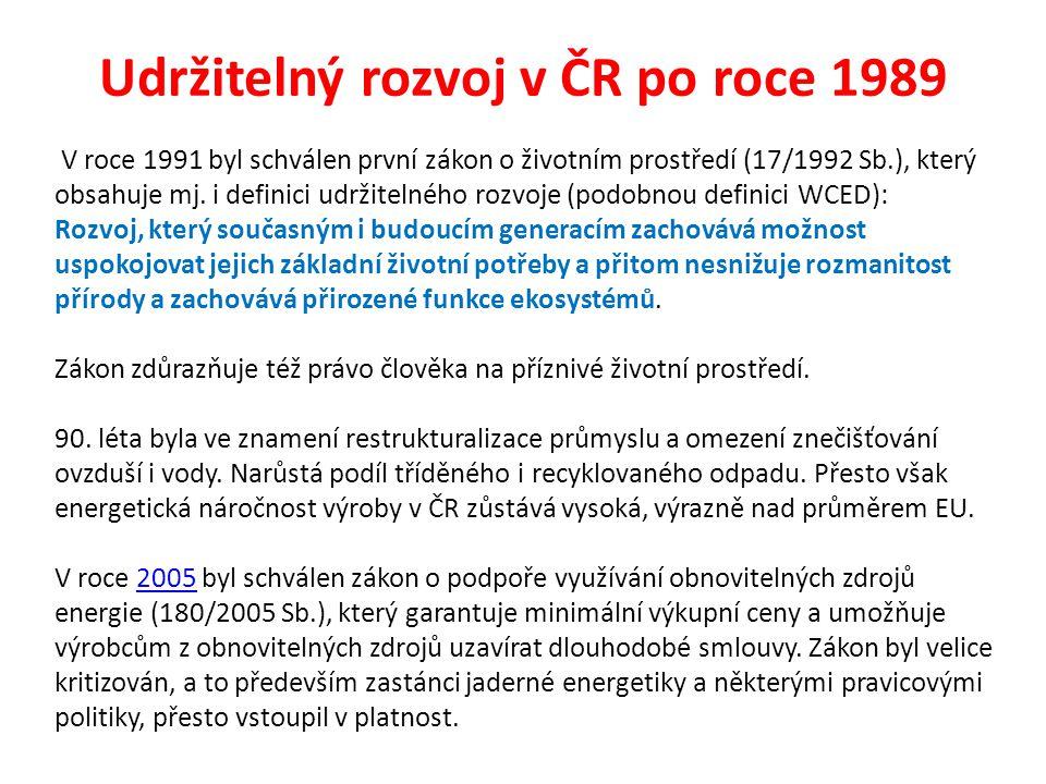 Udržitelný rozvoj v ČR po roce 1989 V roce 1991 byl schválen první zákon o životním prostředí (17/1992 Sb.), který obsahuje mj. i definici udržitelnéh