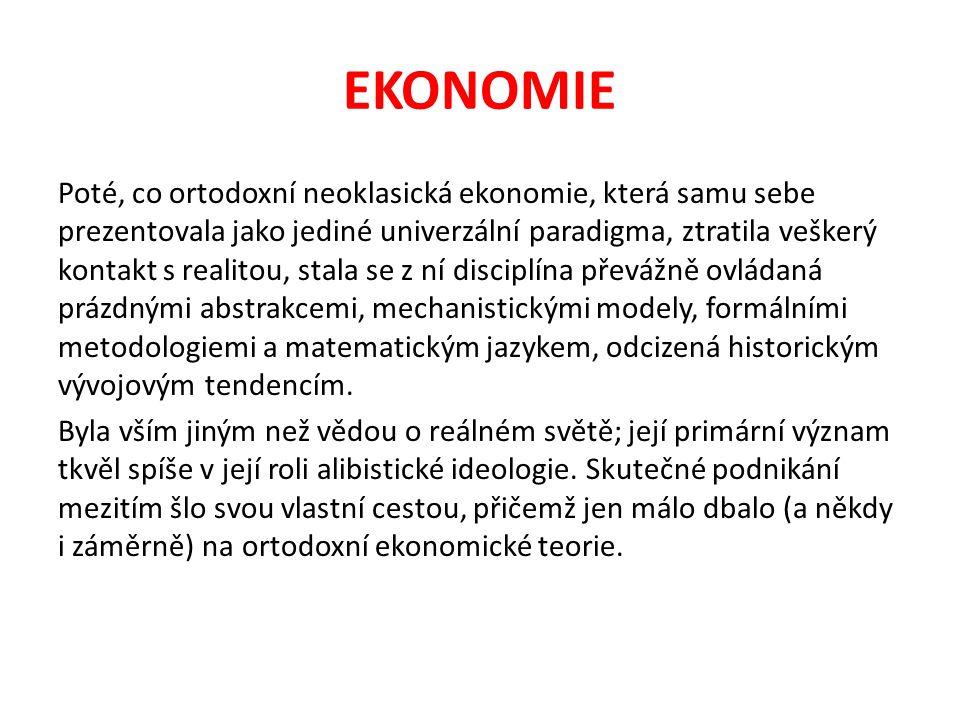 EKONOMIE Poté, co ortodoxní neoklasická ekonomie, která samu sebe prezentovala jako jediné univerzální paradigma, ztratila veškerý kontakt s realitou,