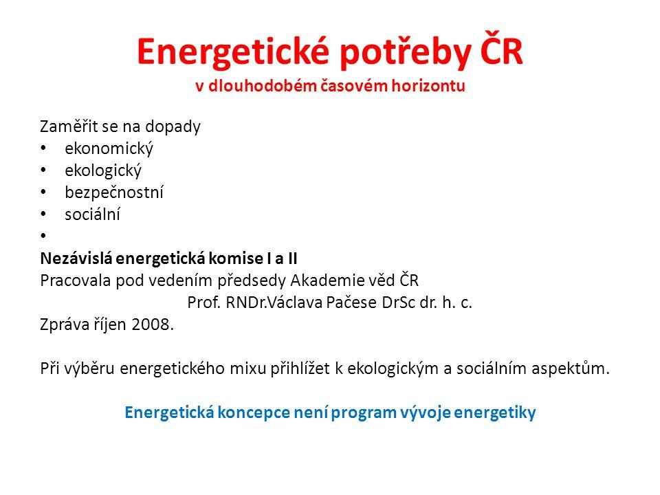 Energetické potřeby ČR v dlouhodobém časovém horizontu Zaměřit se na dopady ekonomický ekologický bezpečnostní sociální Nezávislá energetická komise I