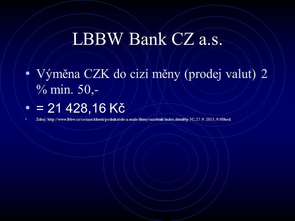 LBBW Bank CZ a.s. Výměna CZK do cizí měny (prodej valut)2 % min. 50,- = 21 428,16 Kč Zdroj: http://www.lbbw.cz/cs/nasi-klienti/podnikatele-a-male-firm