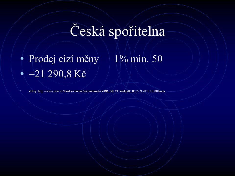 Česká spořitelna Prodej cizí měny 1% min. 50 =21 290,8 Kč Zdroj: http://www.csas.cz/banka/content/inet/internet/cs/RR_SK.VI..xml,pdf_IE, 27.9.2013 10: