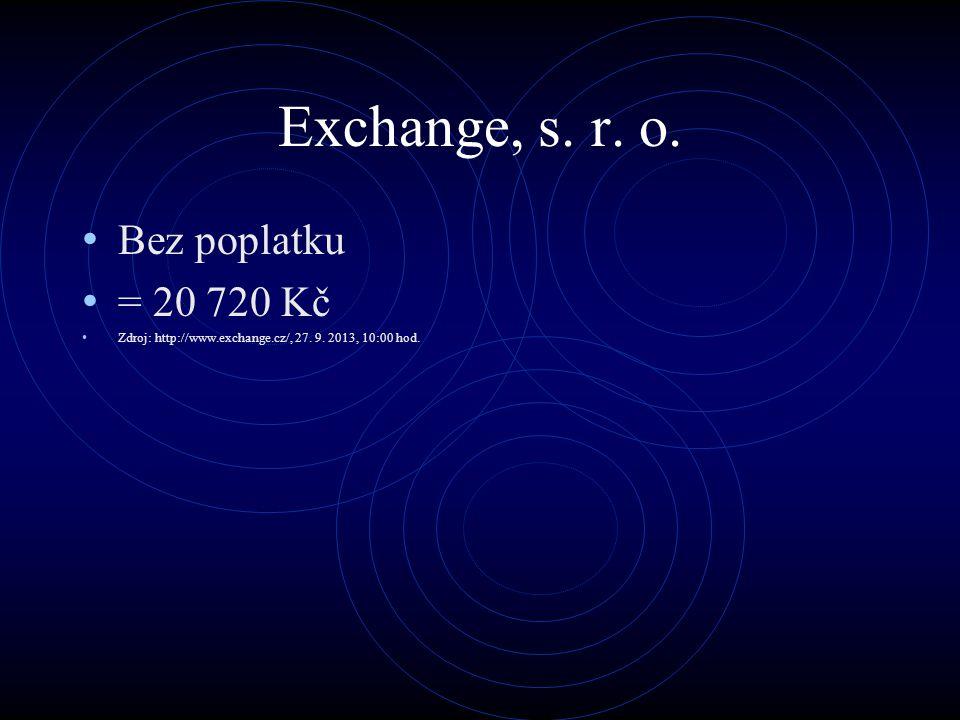Exchange, s. r. o. Bez poplatku = 20 720 Kč Zdroj: http://www.exchange.cz/, 27. 9. 2013, 10:00 hod.