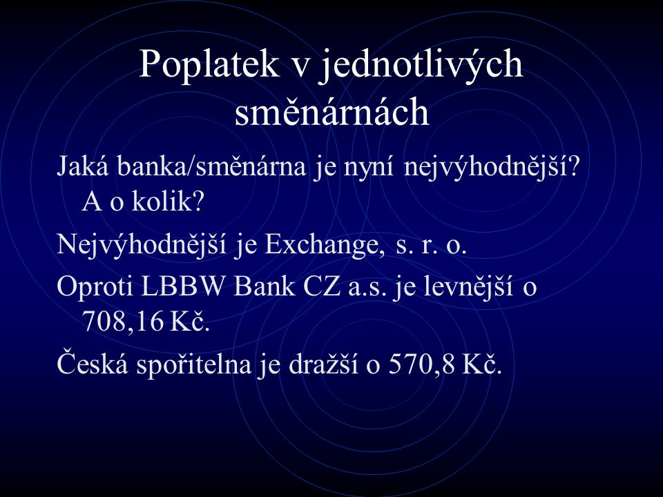 Poplatek v jednotlivých směnárnách Jaká banka/směnárna je nyní nejvýhodnější? A o kolik? Nejvýhodnější je Exchange, s. r. o. Oproti LBBW Bank CZ a.s.