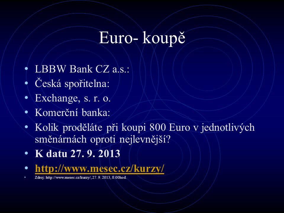 Euro- koupě LBBW Bank CZ a.s.: Česká spořitelna: Exchange, s. r. o. Komerční banka: Kolik proděláte při koupi 800 Euro v jednotlivých směnárnách oprot