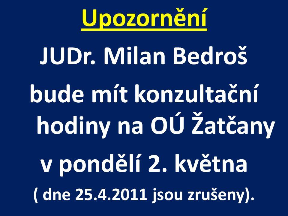 Upozornění JUDr. Milan Bedroš bude mít konzultační hodiny na OÚ Žatčany v pondělí 2. května ( dne 25.4.2011 jsou zrušeny).