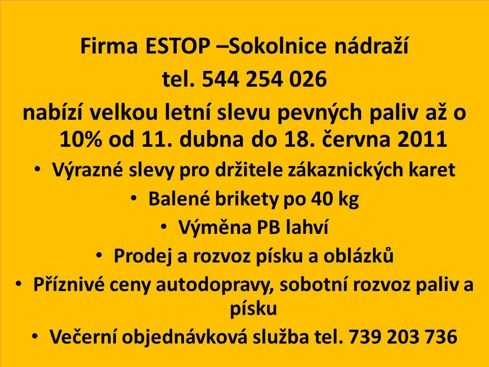 Firma ESTOP –Sokolnice nádraží tel. 544 254 026 nabízí velkou letní slevu pevných paliv až o 10% od 11. dubna do 18. června 2011 Výrazné slevy pro drž