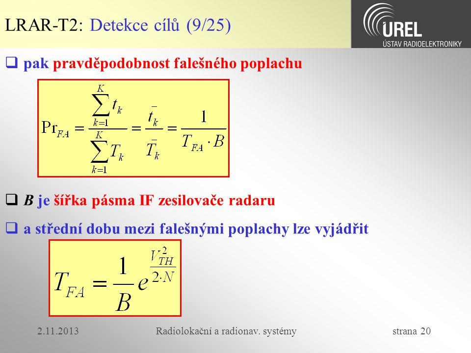 2.11.2013Radiolokační a radionav. systémy strana 20 LRAR-T2: Detekce cílů (9/25)  pak pravděpodobnost falešného poplachu  B je šířka pásma IF zesilo