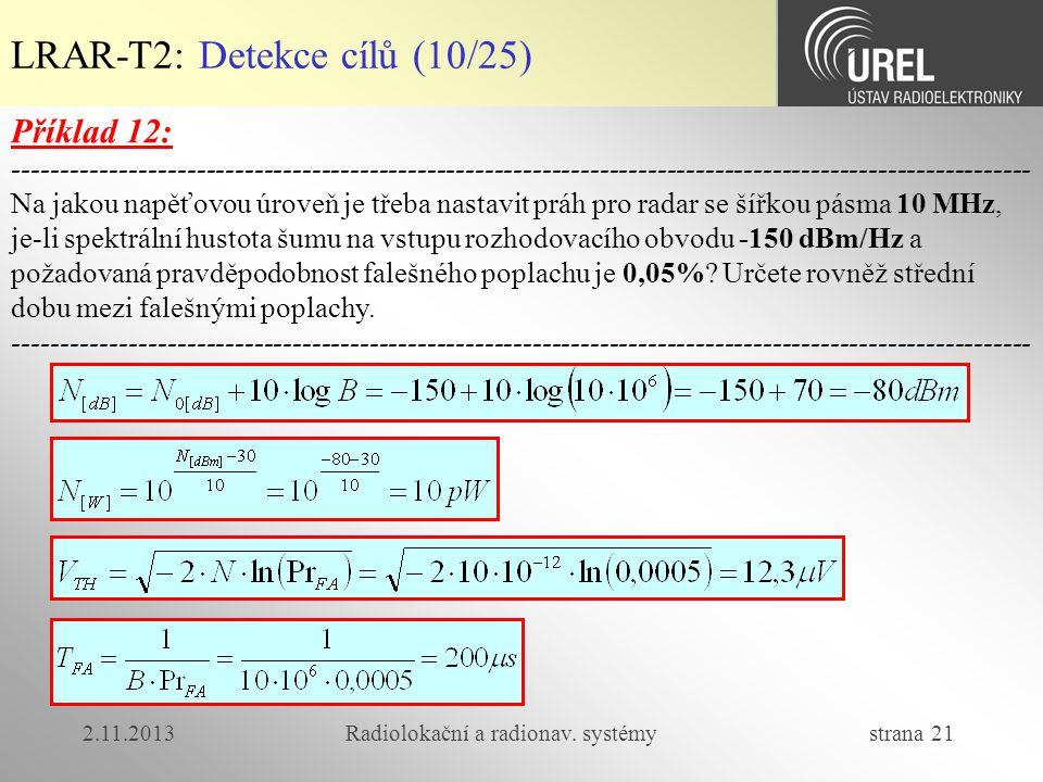 2.11.2013Radiolokační a radionav. systémy strana 21 LRAR-T2: Detekce cílů (10/25) Příklad 12: --------------------------------------------------------