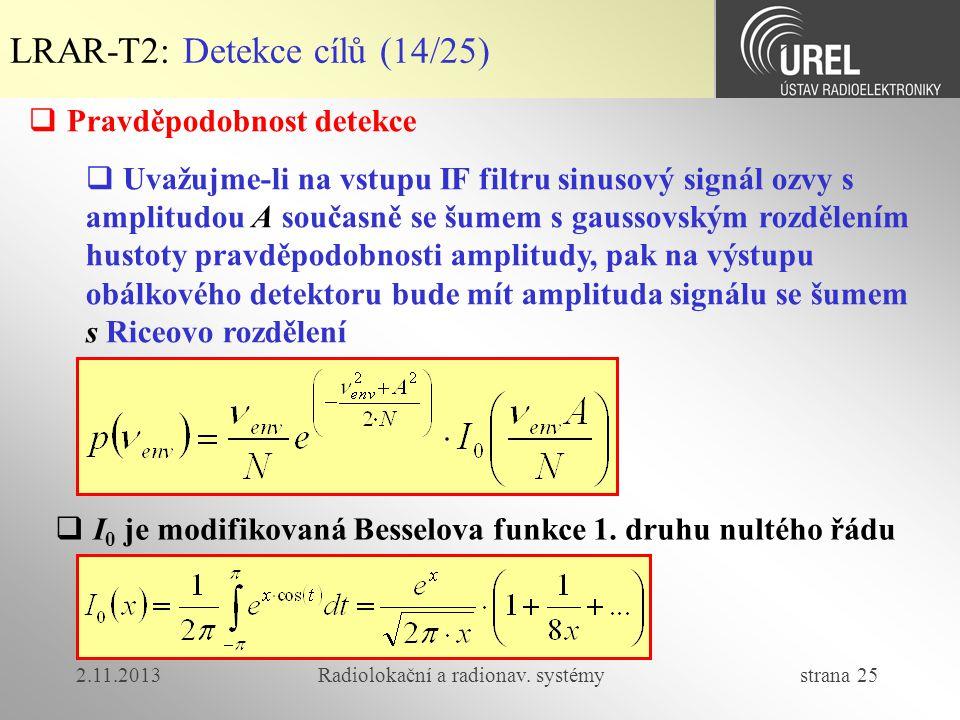 2.11.2013Radiolokační a radionav. systémy strana 25 LRAR-T2: Detekce cílů (14/25)  Pravděpodobnost detekce  Uvažujme-li na vstupu IF filtru sinusový