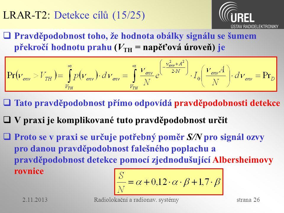 2.11.2013Radiolokační a radionav. systémy strana 26 LRAR-T2: Detekce cílů (15/25)  Pravděpodobnost toho, že hodnota obálky signálu se šumem překročí