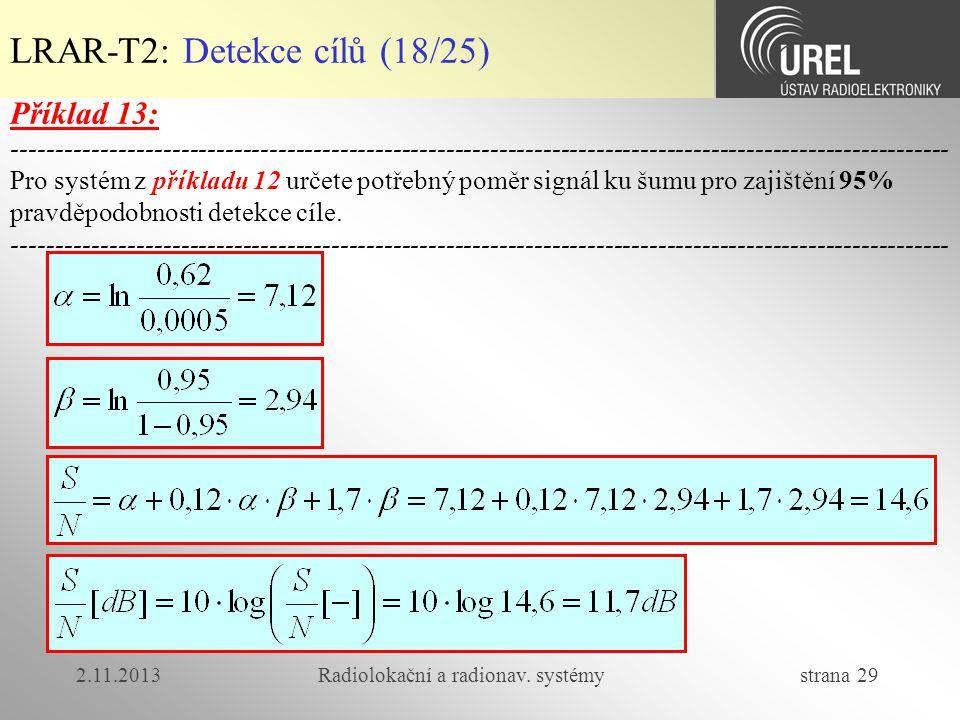 2.11.2013Radiolokační a radionav. systémy strana 29 LRAR-T2: Detekce cílů (18/25) Příklad 13: --------------------------------------------------------