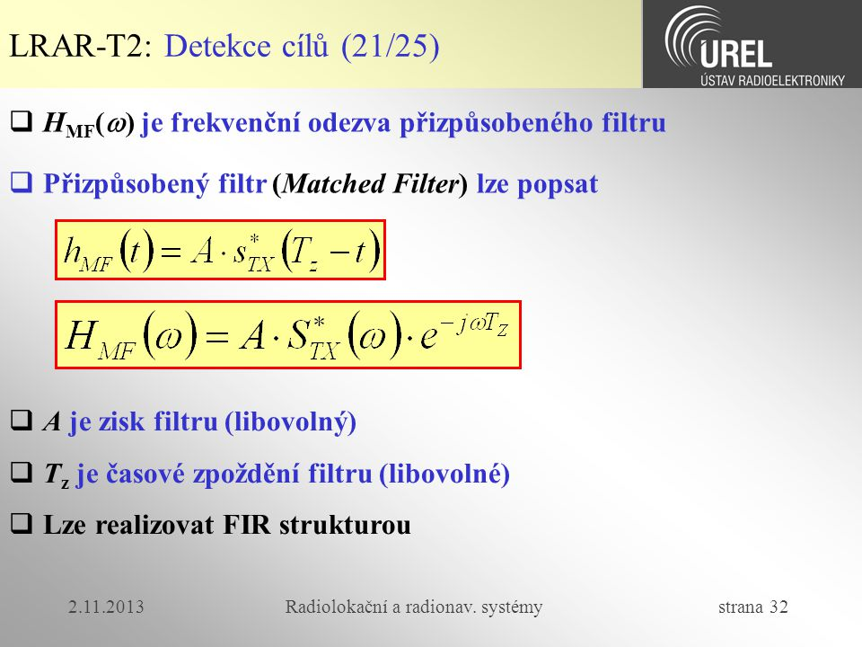 2.11.2013Radiolokační a radionav. systémy strana 32 LRAR-T2: Detekce cílů (21/25)  H MF (  ) je frekvenční odezva přizpůsobeného filtru  Přizpůsobe