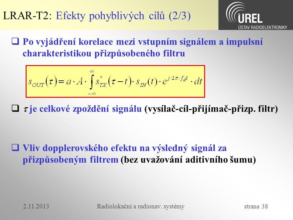 2.11.2013Radiolokační a radionav. systémy strana 38 LRAR-T2: Efekty pohyblivých cílů (2/3)  Po vyjádření korelace mezi vstupním signálem a impulsní c