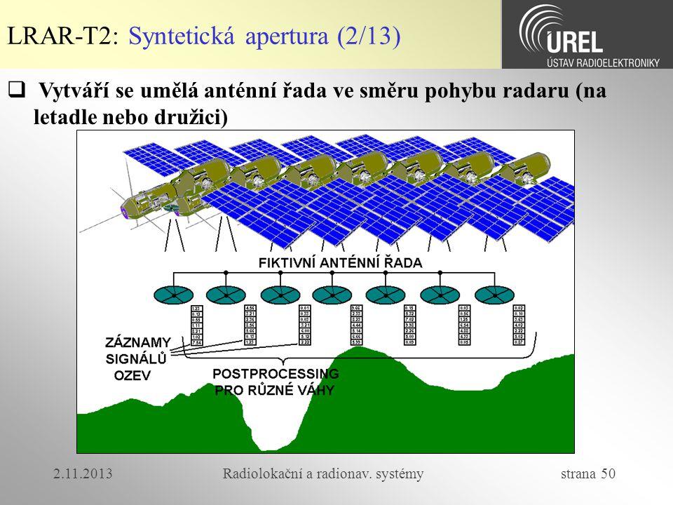 2.11.2013Radiolokační a radionav. systémy strana 50 LRAR-T2: Syntetická apertura (2/13)  Vytváří se umělá anténní řada ve směru pohybu radaru (na let