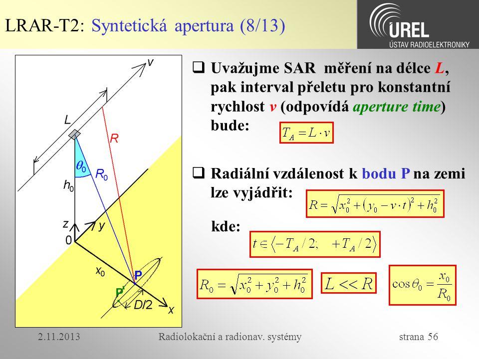 2.11.2013Radiolokační a radionav. systémy strana 56 LRAR-T2: Syntetická apertura (8/13)  Uvažujme SAR měření na délce L, pak interval přeletu pro kon