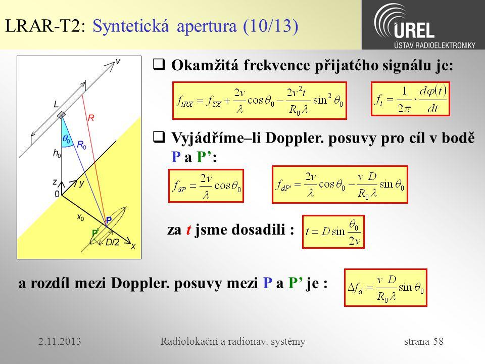 2.11.2013Radiolokační a radionav. systémy strana 58 LRAR-T2: Syntetická apertura (10/13)  Okamžitá frekvence přijatého signálu je: a rozdíl mezi Dopp