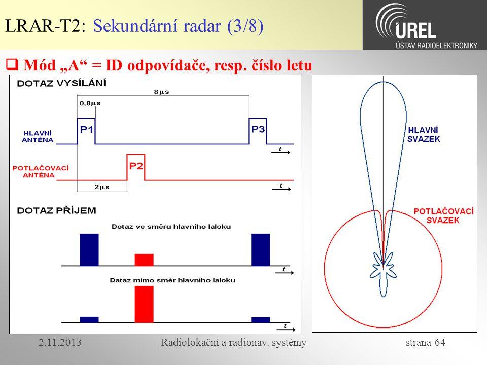 """2.11.2013Radiolokační a radionav. systémy strana 64 LRAR-T2: Sekundární radar (3/8)  Mód """"A"""" = ID odpovídače, resp. číslo letu"""