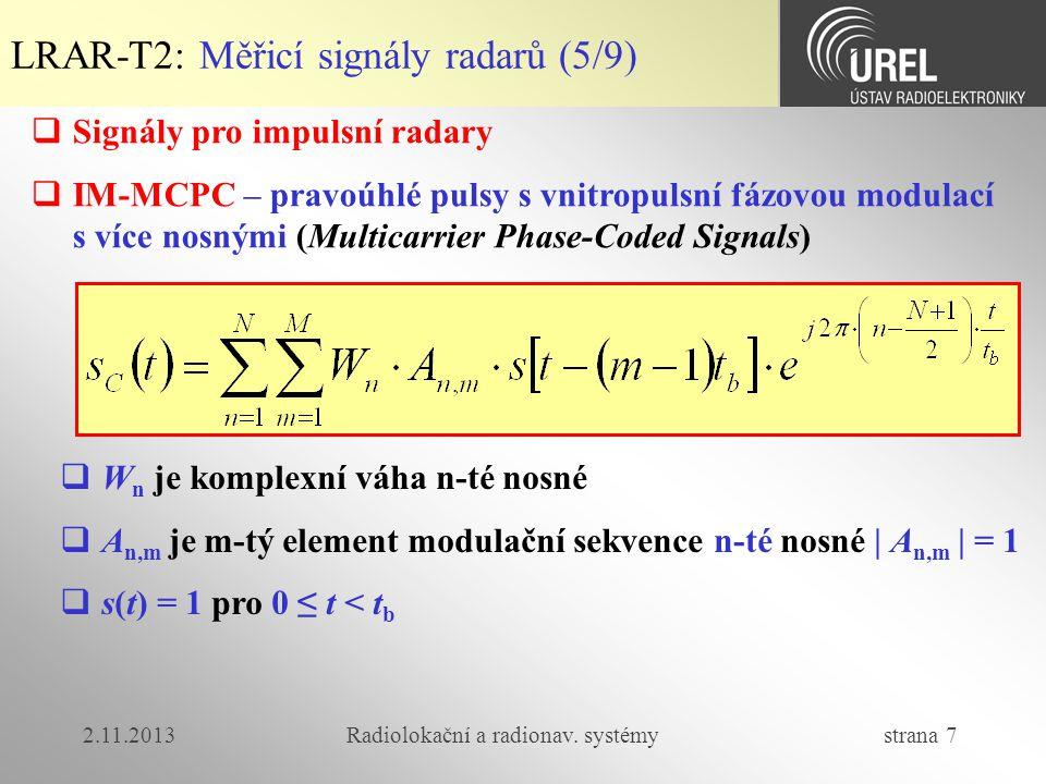 2.11.2013Radiolokační a radionav. systémy strana 7 LRAR-T2: Měřicí signály radarů (5/9)  Signály pro impulsní radary  IM-MCPC – pravoúhlé pulsy s vn