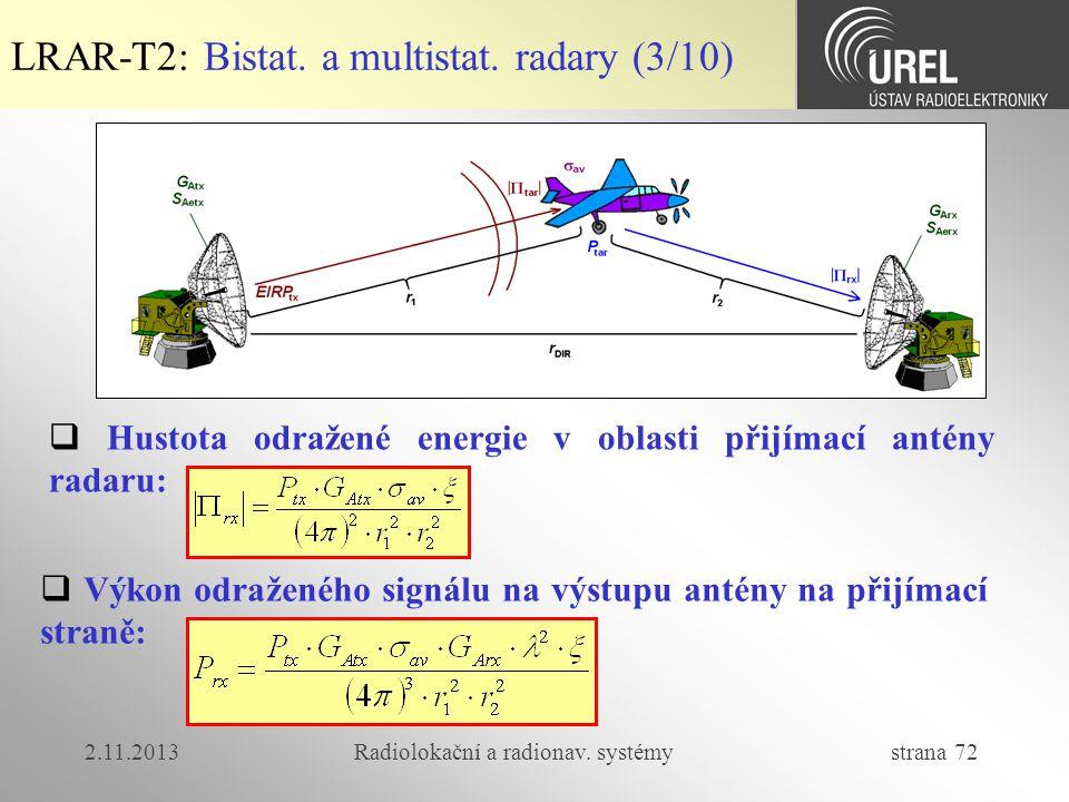 2.11.2013Radiolokační a radionav. systémy strana 72 LRAR-T2: Bistat. a multistat. radary (3/10)  Hustota odražené energie v oblasti přijímací antény