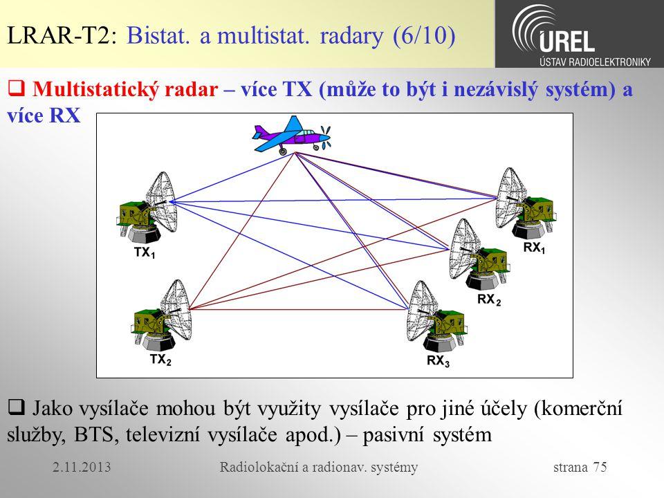 2.11.2013Radiolokační a radionav. systémy strana 75 LRAR-T2: Bistat. a multistat. radary (6/10)  Multistatický radar – více TX (může to být i nezávis