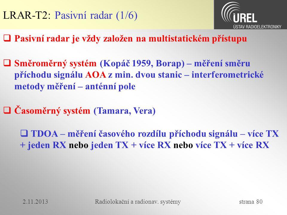 2.11.2013Radiolokační a radionav. systémy strana 80  Pasivní radar je vždy založen na multistatickém přístupu LRAR-T2: Pasivní radar (1/6)  Směroměr