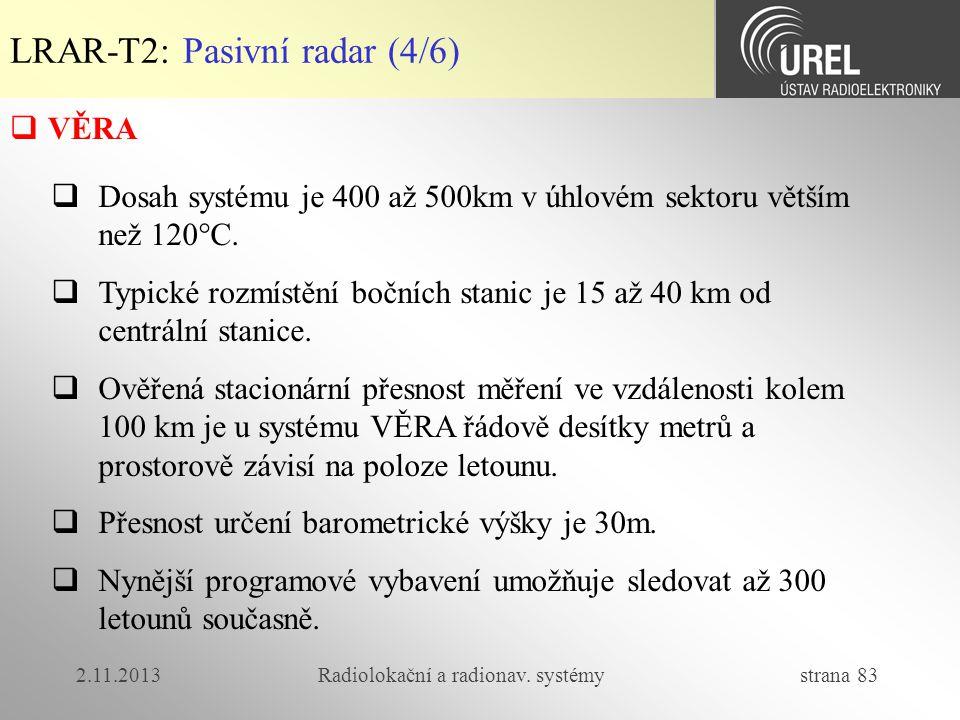 2.11.2013Radiolokační a radionav. systémy strana 83 LRAR-T2: Pasivní radar (4/6)  VĚRA  Dosah systému je 400 až 500km v úhlovém sektoru větším než 1