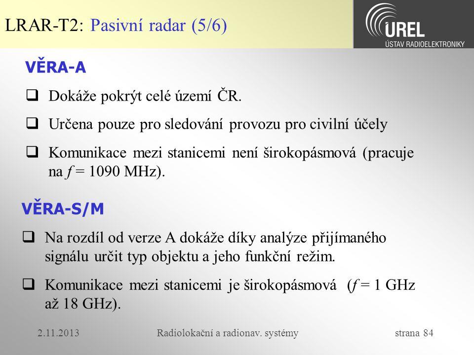 2.11.2013Radiolokační a radionav. systémy strana 84 LRAR-T2: Pasivní radar (5/6) VĚRA-A  Dokáže pokrýt celé území ČR.  Určena pouze pro sledování pr