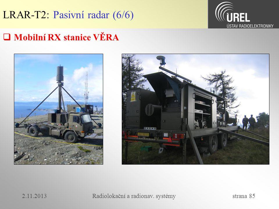 2.11.2013Radiolokační a radionav. systémy strana 85 LRAR-T2: Pasivní radar (6/6)  Mobilní RX stanice VĚRA