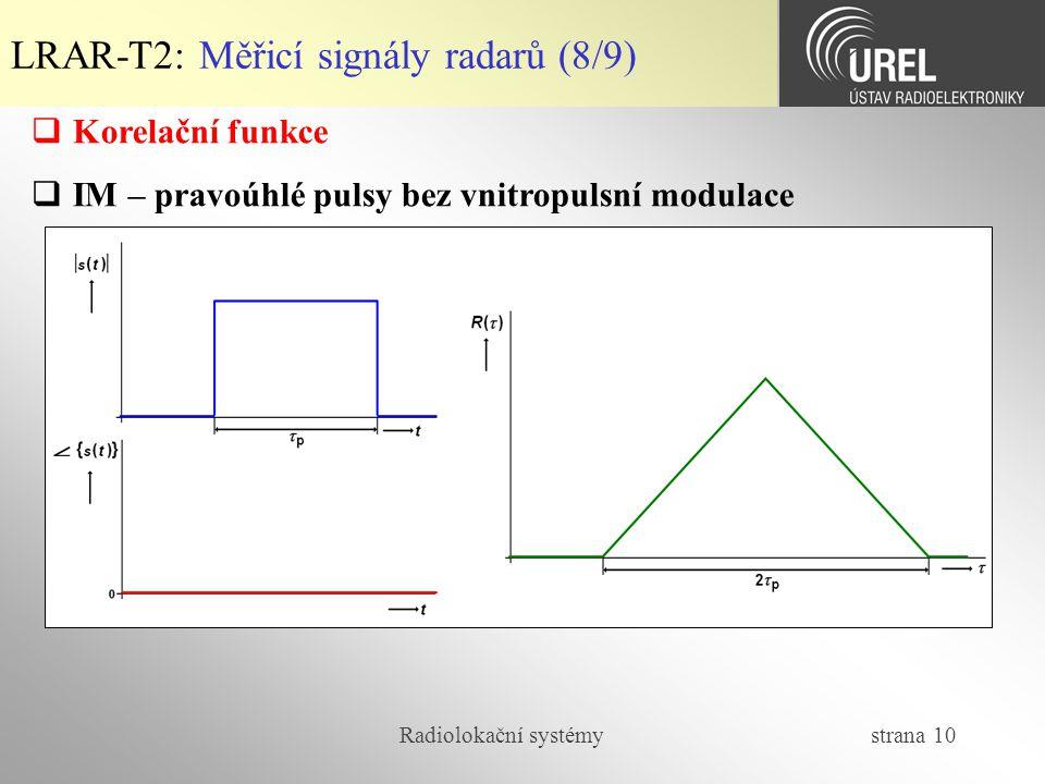 Radiolokační systémy strana 10 LRAR-T2: Měřicí signály radarů (8/9)  Korelační funkce  IM – pravoúhlé pulsy bez vnitropulsní modulace