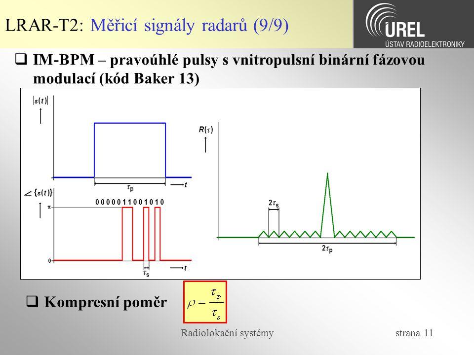 Radiolokační systémy strana 11 LRAR-T2: Měřicí signály radarů (9/9)  IM-BPM – pravoúhlé pulsy s vnitropulsní binární fázovou modulací (kód Baker 13)