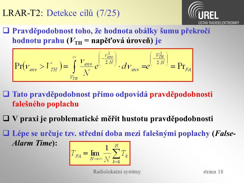 Radiolokační systémy strana 18 LRAR-T2: Detekce cílů (7/25)  Pravděpodobnost toho, že hodnota obálky šumu překročí hodnotu prahu (V TH = napěťová úro