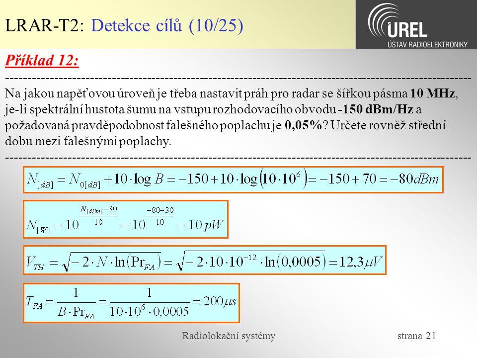 Radiolokační systémy strana 21 LRAR-T2: Detekce cílů (10/25) Příklad 12: -----------------------------------------------------------------------------