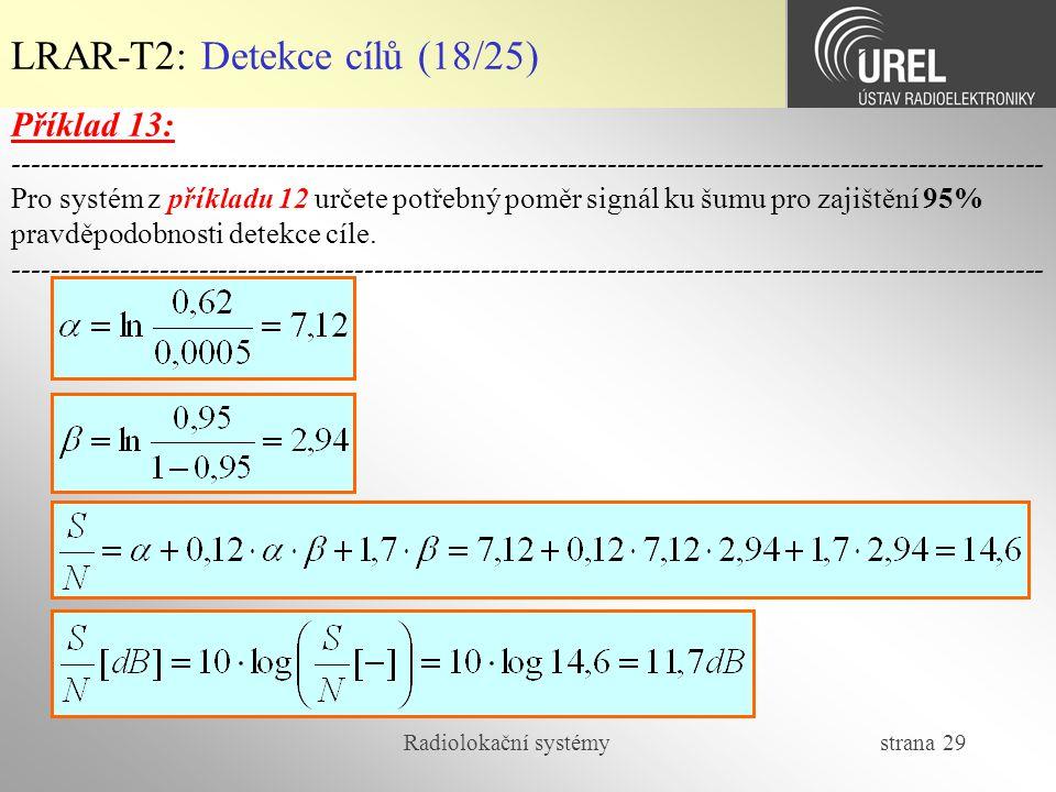 Radiolokační systémy strana 29 LRAR-T2: Detekce cílů (18/25) Příklad 13: -----------------------------------------------------------------------------