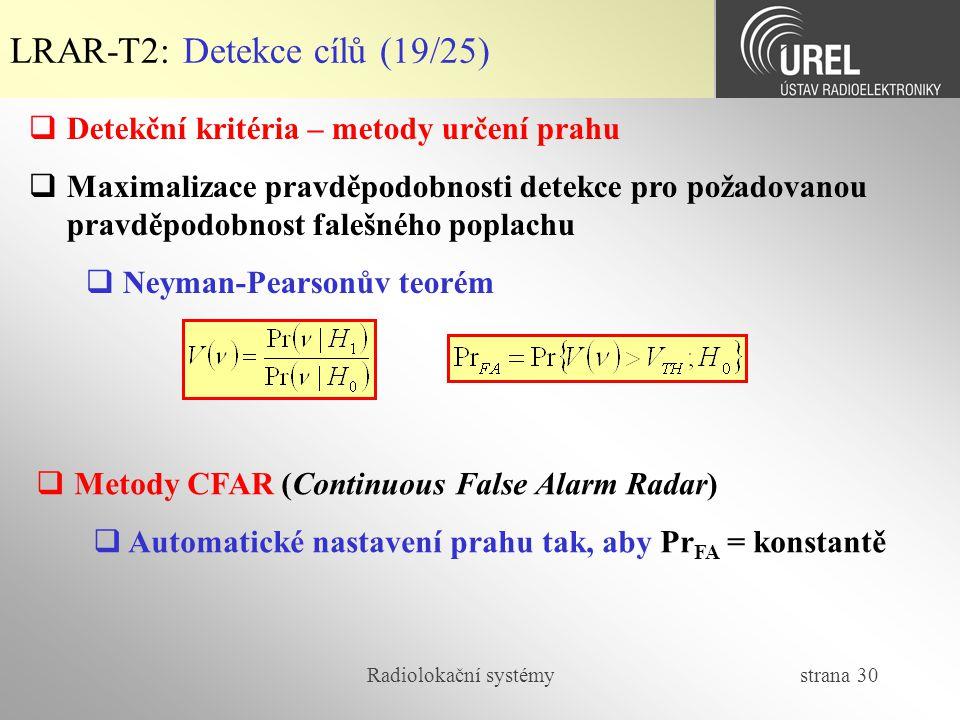 Radiolokační systémy strana 30 LRAR-T2: Detekce cílů (19/25)  Detekční kritéria – metody určení prahu  Maximalizace pravděpodobnosti detekce pro pož