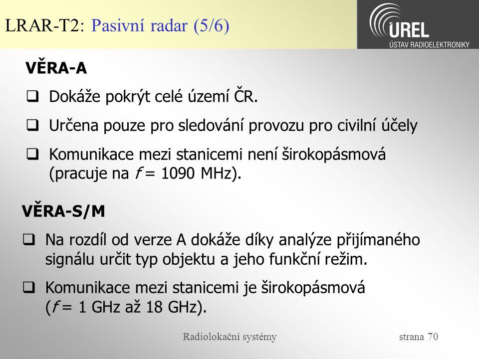 Radiolokační systémy strana 70 LRAR-T2: Pasivní radar (5/6) VĚRA-A  Dokáže pokrýt celé území ČR.  Určena pouze pro sledování provozu pro civilní úče