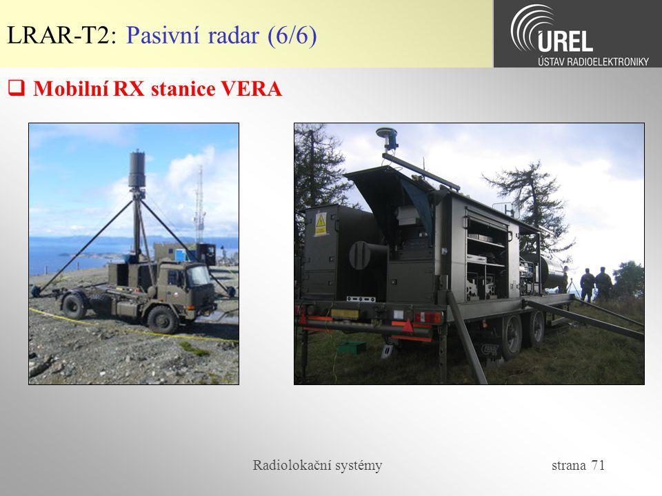 Radiolokační systémy strana 71 LRAR-T2: Pasivní radar (6/6)  Mobilní RX stanice VERA
