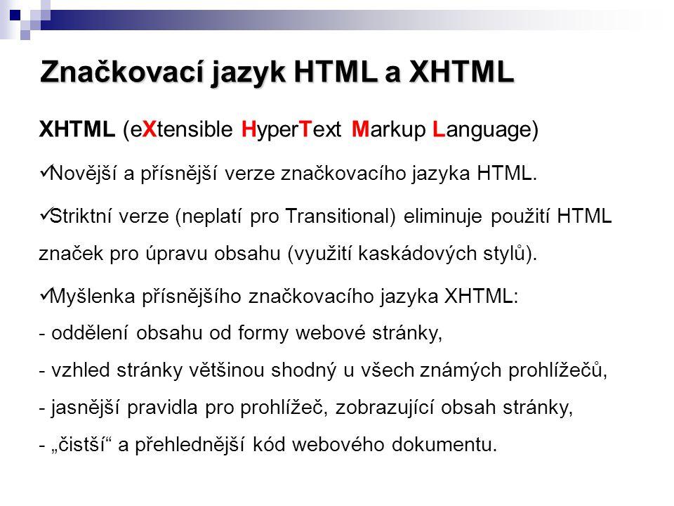 Značkovací jazyk HTML a XHTML XHTML (eXtensible HyperText Markup Language) Novější a přísnější verze značkovacího jazyka HTML. Striktní verze (neplatí