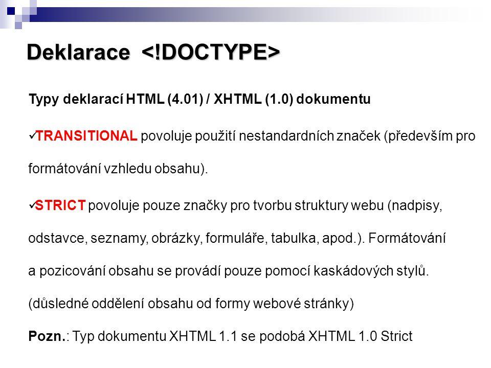 Deklarace Deklarace Typy deklarací HTML (4.01) / XHTML (1.0) dokumentu TRANSITIONAL povoluje použití nestandardních značek (především pro formátování
