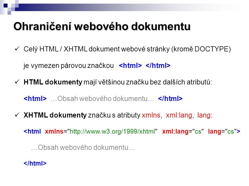 Ohraničení webového dokumentu Celý HTML / XHTML dokument webové stránky (kromě DOCTYPE) je vymezen párovou značkou HTML dokumenty mají většinou značku