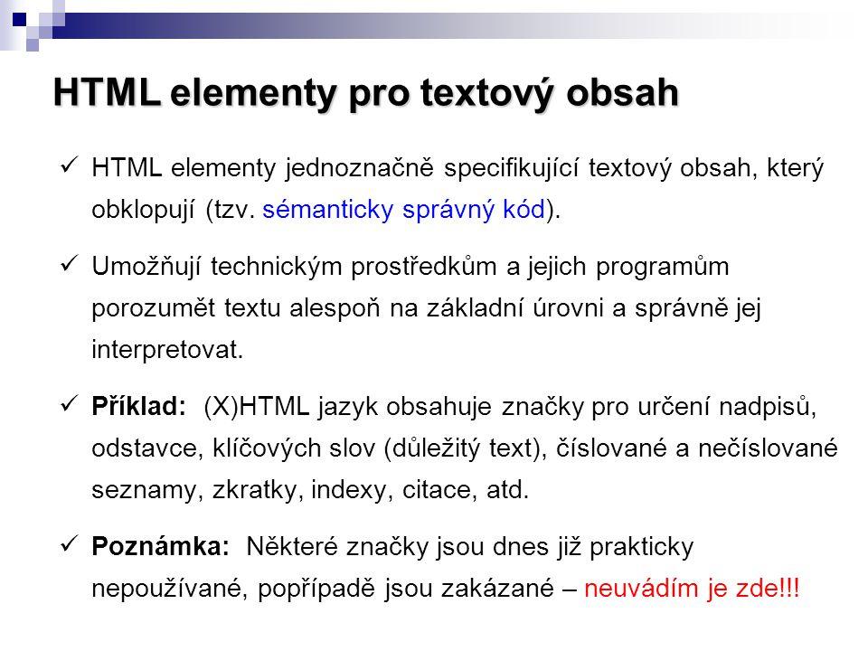 HTML elementy pro textový obsah HTML elementy jednoznačně specifikující textový obsah, který obklopují (tzv. sémanticky správný kód). Umožňují technic