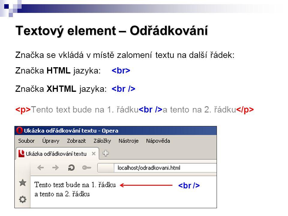 Textový element – Odřádkování Značka se vkládá v místě zalomení textu na další řádek: Značka HTML jazyka: Značka XHTML jazyka: Tento text bude na 1. ř